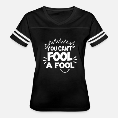 You Fools You Can t Fool A Fool T Shirt - Women's Vintage Sport T-Shirt