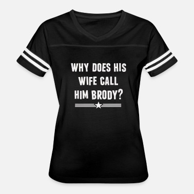 Bruiser Brody Why does his wife call him Brody - Women's Vintage Sport T-Shirt