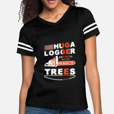 a1bb5396 Huga Logger And You ll Never Go Back To Trees - Women's
