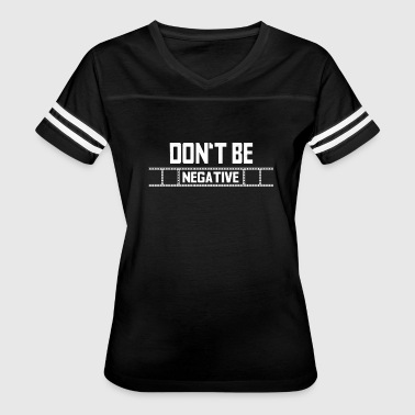 Negative Photographer Photographer shirt - Dont be negative - Women's Vintage Sport T-Shirt