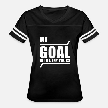 Yours My Goal Is To Deny Yours - Hockey - Total Basics - Women's Vintage Sport T-Shirt