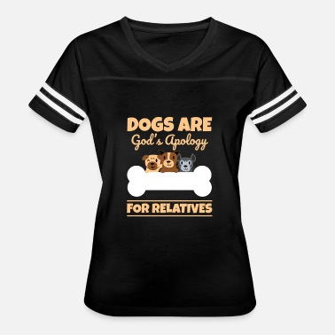 God Dogs Dogs Are God's Apology For Relatives - Women's Vintage Sport T-Shirt