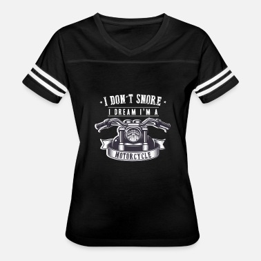 Snore I Don't Snore I Dream I'm a Motorcycle T Shirts - Women's Vintage Sport T-Shirt