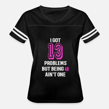 13th Birthday Girl 13th birthday T shirt for girls and boys I got 13 Problems (2) - Women's Vintage Sport T-Shirt