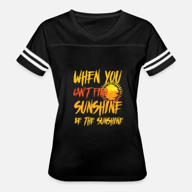 Honest When you can't find Sunshine be the Sunshine - Women's Vintage Sport T-Shirt