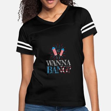 1b536169a Funny 4th Wanna Bang Funny 4th Of July - Women's Vintage Sport. Women's  Vintage Sport T-Shirt