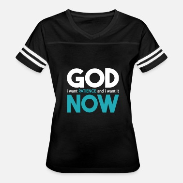 God Sayings Funny - patience - Women's Vintage Sport T-Shirt