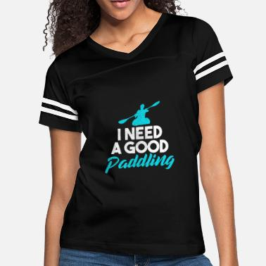 Need I Need A Good Paddling - Women's Vintage Sport T-Shirt