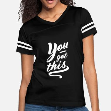 Sayings You Got This Positive Saying - Women's Vintage Sport T-Shirt