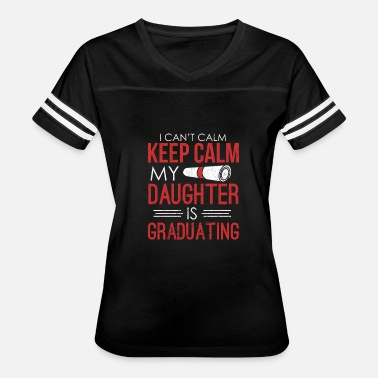 Mother Of The Graduate Graduate Daughter Can't Keep Calm Daughter Graduating - Women's Vintage Sport T-Shirt