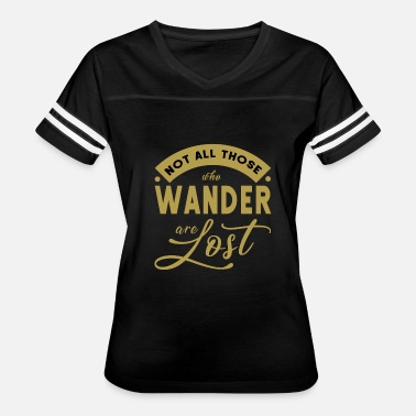 Not All Those Who Wander Are Lost Not all those who wander are lost - Women's Vintage Sport T-Shirt