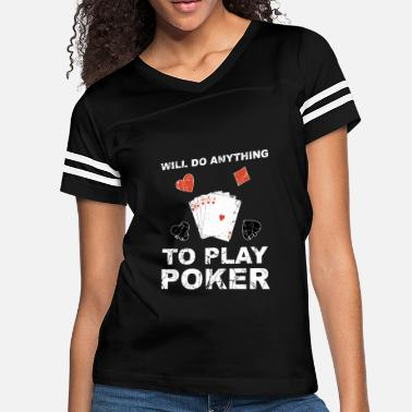 Play Poker will do anything to play poker - Women's Vintage Sport T-Shirt