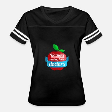Teacher Doctor Teachers Creating Future Doctors Gift Shirt - Women's Vintage Sport T-Shirt