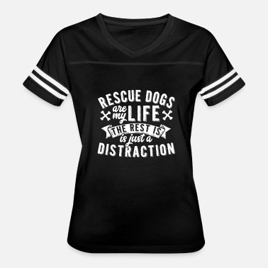 Dog Rescue Rescue Dogs Are My Life Dog Rescue - Women's Vintage Sport T-Shirt