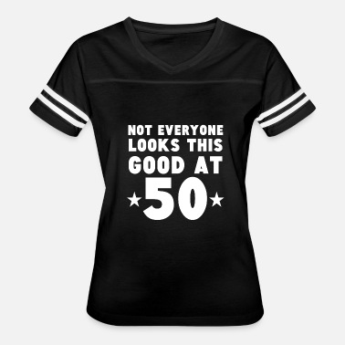 Not Everyone Looks Not Everyone Looks This Good At 50 - Women's Vintage Sport T-Shirt