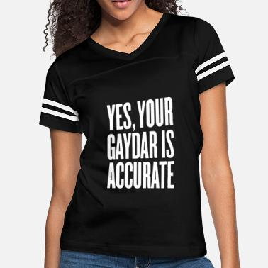Yes Your Gaydar Is Accurate T Shirt - Women's Vintage Sport T-Shirt