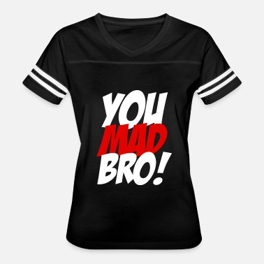 Are You Mad You Mad Bro - You Mad Bro - Women's Vintage Sport T-Shirt