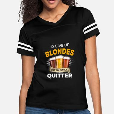 Bad Funny Blondes Give Up Beer But Not A Quitter - Women's Vintage Sport T-Shirt