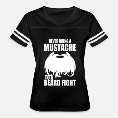 Beard Mustache Jokes Never Bring A Mustache To A Beard Fight T Shirt - Women's Vintage Sport T-Shirt