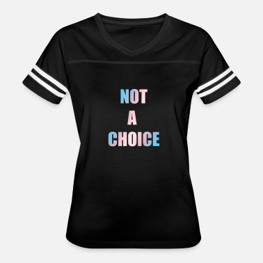 Proud-to-be-transgender Not A Choice Transgender - Women's Vintage Sport T-Shirt