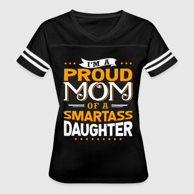 Smartass I m A Proud Mom Of A Smartass Daughter T Shirts - Women's Vintage Sport T-Shirt