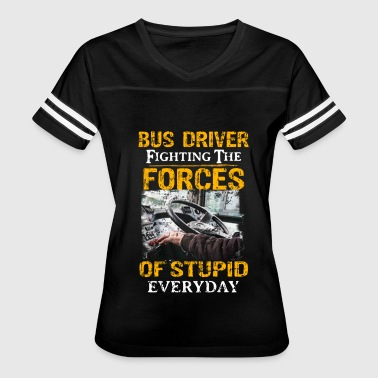 Everyday Driver bus driver fighting the forces of stupid everyday - Women's Vintage Sport T-Shirt