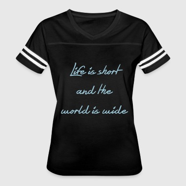 Life Is Short And The World Is Wide Life is short and the world is wide - Women's Vintage Sport T-Shirt