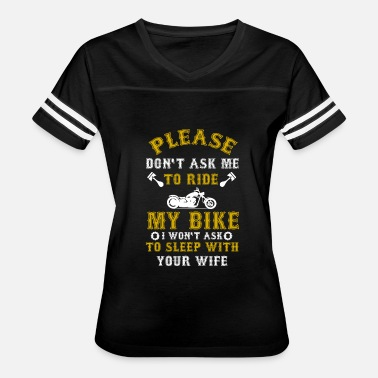Motorcycle Don`t ask me to ride my bike - Biker Motocycle - Women's Vintage Sport T-Shirt