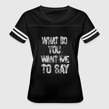 what do you want me to say 1 - Women's Vintage Sport T-Shirt