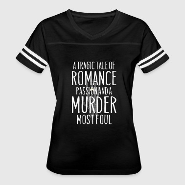 Tragically Tragic tale - Romance passion and a murder - Women's Vintage Sport T-Shirt