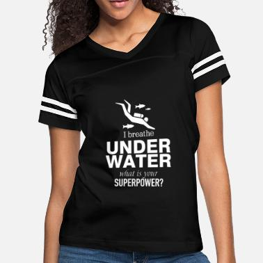 I Breathe Under Water Diver - i breathe under water what is your super - Women's Vintage Sport T-Shirt