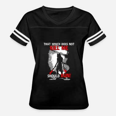 Kill Run Kill me - That which does not kill me should run - Women's Vintage Sport T-Shirt