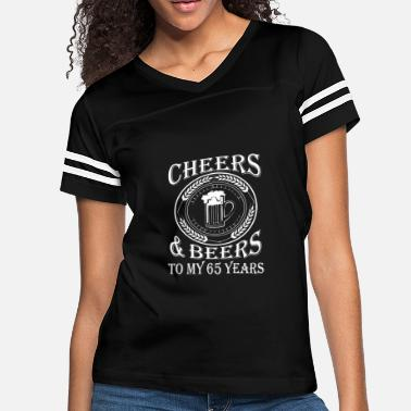 42fdcd42847 65th Age Birthday Cheers And Beers To My 65 Years - Women  39 s. Women s  Vintage Sport T-Shirt. Cheers And ...