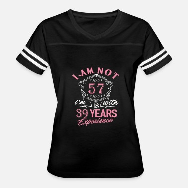 I Was 57 Years Old I am not 57 I am 18 with 39 years experience - Women's Vintage Sport T-Shirt