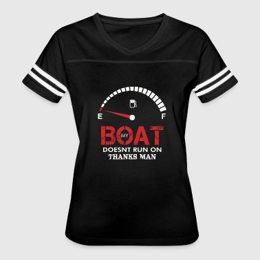 Doesnt Boat - My Boat Doesnt Run On Thanks Man - Women's Vintage Sport T-Shirt