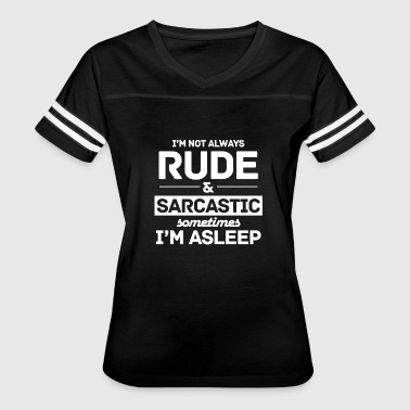 Not Always Rude Always - i'm not always rude and sarcastic somet - Women's Vintage Sport T-Shirt