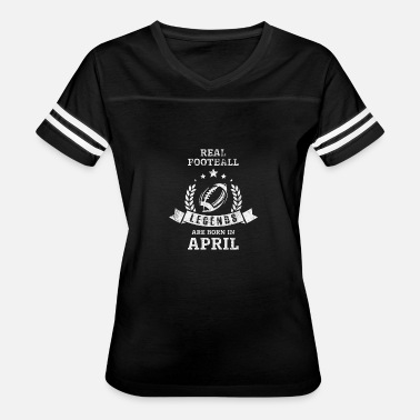 Real Legends Are Born In April REAL FOOTBALL LEGENDS ARE BORN IN APRIL - Women's Vintage Sport T-Shirt