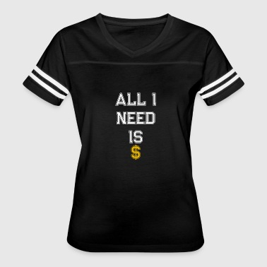 I Need A Dollar ALL I NEED IS MONEY DOLLAR RICH BUSINESS HUSTLE - Women's Vintage Sport T-Shirt
