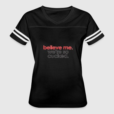 Believe Me. We're So Cucked - Women's Vintage Sport T-Shirt