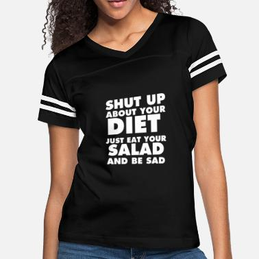 Brisbane Shut Up About Your Diet Just Eat Your Salad and be - Women's Vintage Sport T-Shirt
