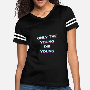 Die Young only the young die young - Women's Vintage Sport T-Shirt