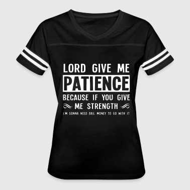 Jesus Is My Rock Lord give me patience because if you give me stren - Women's Vintage Sport T-Shirt