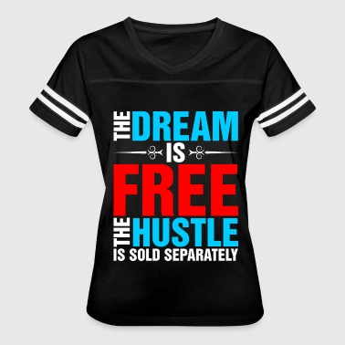 The Dream Is Free The Hustle Is Sold Separately - Women's Vintage Sport T-Shirt