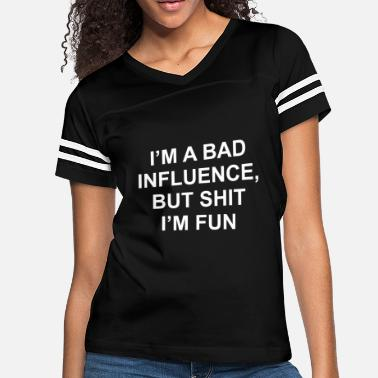Bad I'm A Bad Influence But Shit Im fun - Women's Vintage Sport T-Shirt