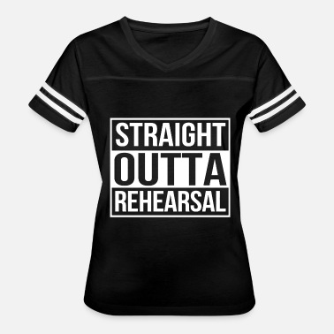 Musical Theatre Teacher Theatre - straight outta rehearsal - theatre s - - Women's Vintage Sport T-Shirt