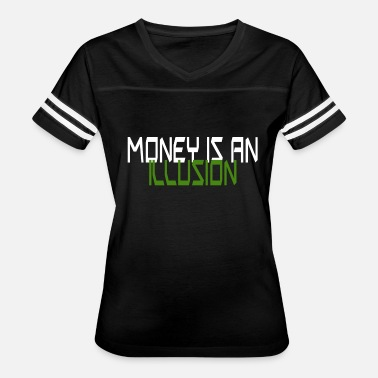 Greedy Money Money is an illusion - Women's Vintage Sport T-Shirt