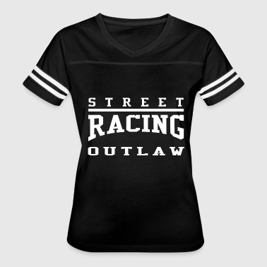 Street racing outlaw street outlaws drag - Women's Vintage Sport T-Shirt