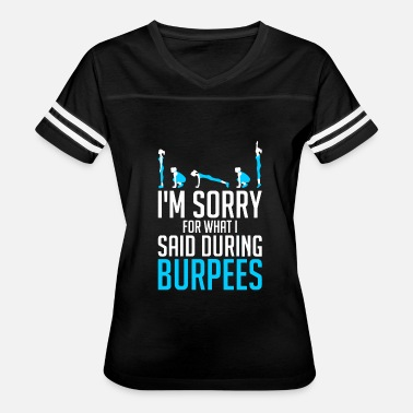 Im Sorry For What I Said Im sorry for what i said during burpees - Women's Vintage Sport T-Shirt