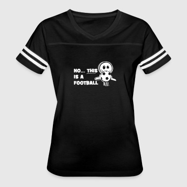 Funny Football Sayings Funny Football No This Is A Football - Women's Vintage Sport T-Shirt