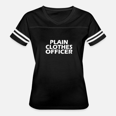 Officer Clothes Funny T Shirt Plain Clothes Officer - Women's Vintage Sport T-Shirt